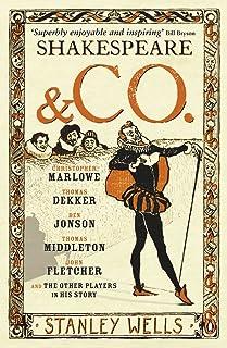 Shakespeare and Co.: Christopher Marlowe, Thomas Dekker, Ben Jonson, Thomas Middleton, John Fletcher and the Other Players...