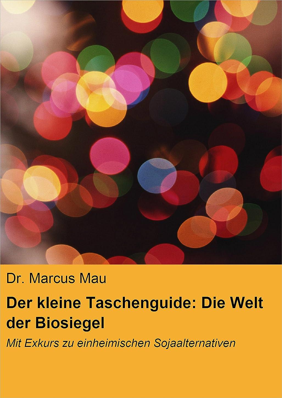出席する理容室味Der kleine Taschenguide: Die Welt der Biosiegel & Co.: Mit Exkurs zu einheimischen Sojaalternativen (German Edition)