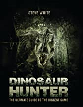 Dinosaur Hunter: The Ultimate Guide to the Biggest Game (Open Book)