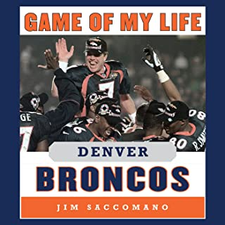 Game of My Life - Denver Broncos: Memorable Stories of Broncos Football
