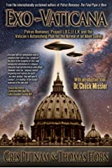 Exo-Vaticana: Petrus Romanus, Project LUCIFER, and the Vatican's Astonishing Exo-Theological Plan for the Arrival of an Alien Savior Kindle Edition
