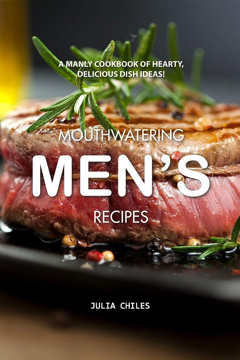 勉強する満足できるが欲しいMouthwatering Men's Recipes: A Manly Cookbook of Hearty, Delicious Dish Ideas! (English Edition)