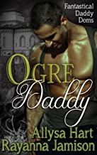 Ogre Daddy: An Adult Fairy Tale Mash-up Romance (Fantastical Daddy Doms Book 2)
