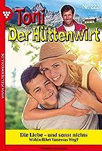 Toni der Hüttenwirt 222 – Heimatroman: Die Liebe – und sonst nichts (German Edition)