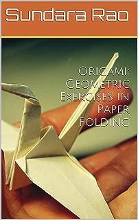 Origami: Geometric Exercises in Paper Folding
