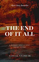 The End of It All: A Zombie Apocalypse Short Story