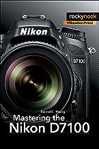 Mastering the Nikon D7100 (The Mastering Camera Guide Series)