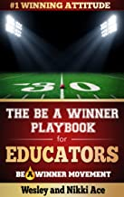 The Be A Winner Playbook for Educators: Discover the Winning Plays to Restore School Culture (The Fundamentals of Winning 1)