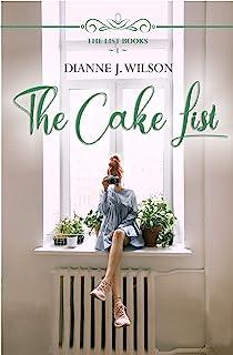 The Cake List: Contemporary Christian women`s fiction - feelgood, faith-filled & fun. (The List Books Book 1)