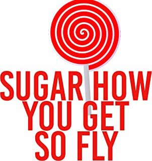 Sugar How You Get So Fly