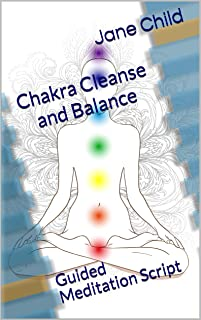 Chakra Cleanse and Balance: Guided Meditation Script
