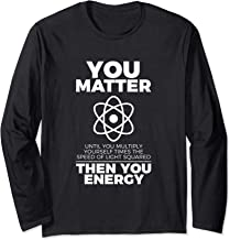 You Matter Then You Energy Funny Science Long Sleeve T-Shirt