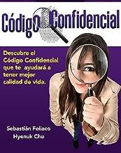 El Codigo Confidencial: El Codigo Confidencial Que te Ayudará a tener mejor calidad de vida (Spanish Edition)