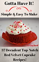 Gotta Have It Simple & Easy To Make 37 Decadent Top-Notch Red Velvet Cupcake Recipes!