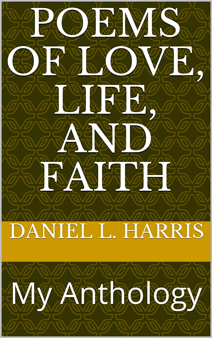 整理する郡家具Poems of Love, Life, and Faith: My Anthology (English Edition)