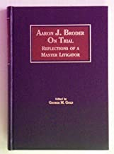 Aaron J. Broder on Trial: Reflections of a Master Litigator