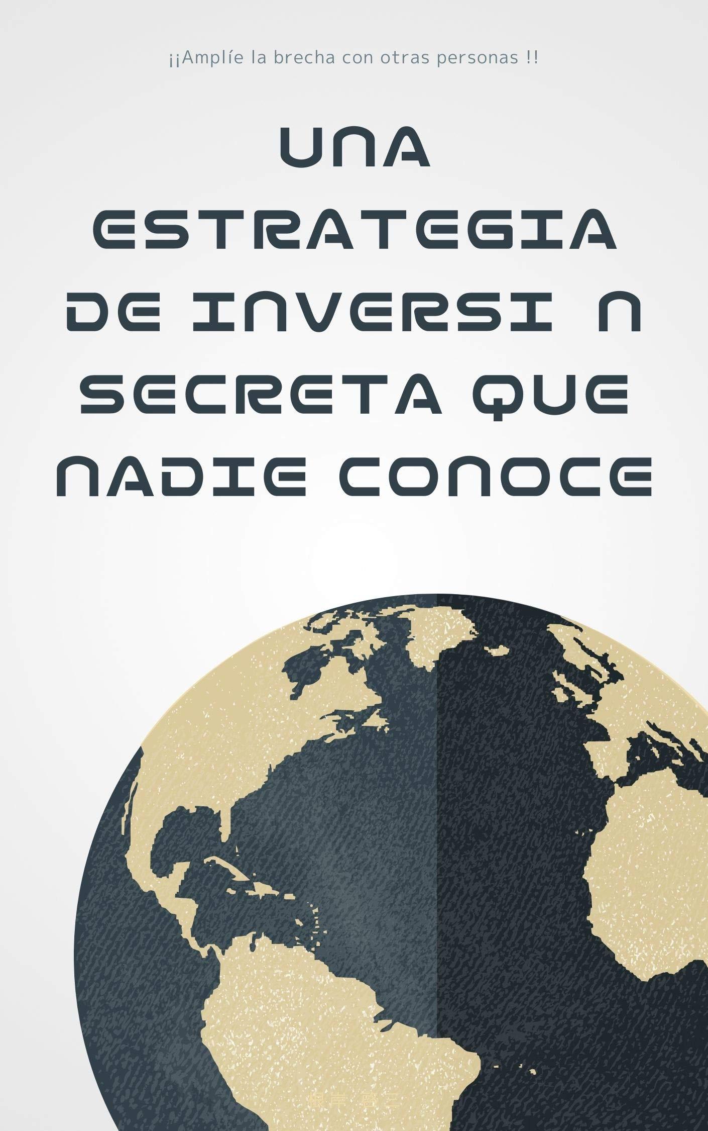 Una estrategia de inversión secreta que nadie conoce (Spanish Edition)