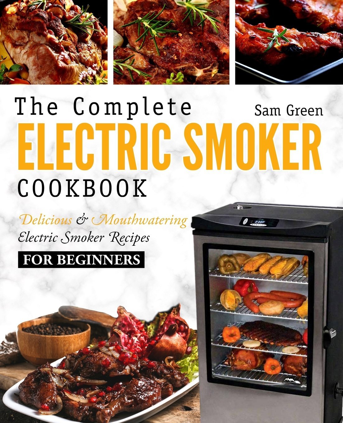 Electric Smoker Cookbook: The Complete Electric Smoker Cookbook - Delicious And Mouthwatering Electric Smoker Recipes For ...