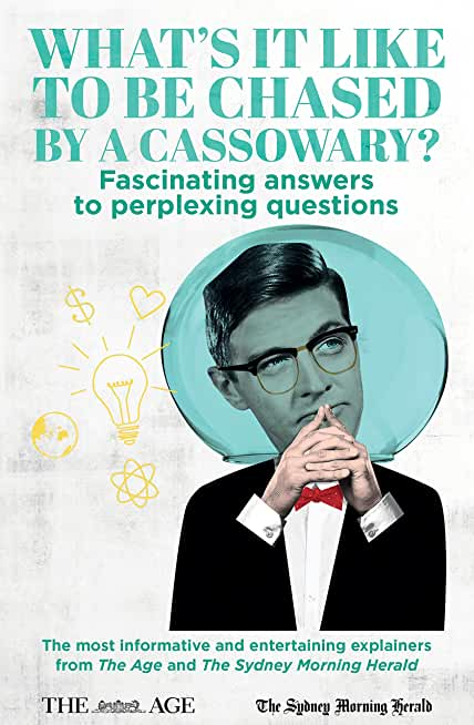What's it Like to be Chased by a Cassowary? Fascinating answers to perplexing questions: The most informative and entertaining explainers from The Age and The Sydney Morning Herald (English Edition)