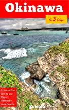 Okinawa in 3 Days (Travel Guide 2019 with Photos): An easy to follow plan with the best things to do in Okinawa, Japan: Online maps, three day plan, where ... stay, what to do and see, food guide, tips