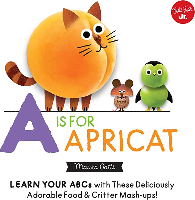 Little Concepts: A is for Apricat: Learn Your ABCs with These Deliciously Adorable Food & Critter Mash-Ups! (English Edition)
