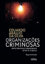 Organizações Criminosas: Aspectos Penais E Processuais Da Lei Nº 12.850/13