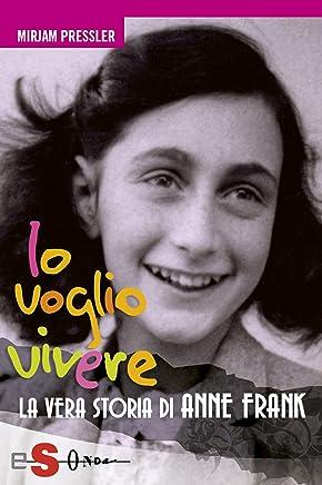 Io voglio vivere: La vera storia di Anne Frank