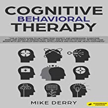 Cognitive Behavioral Therapy: The Ultimate Guide to Get Free from Anxiety, Depression, Overcome Panic and Worry, Eliminate Fear, Anger, and Intrusive Thoughts. Retrain Your Mind with CBT. Develop Emotional Intelligence and Discipline. Reach Happiness!