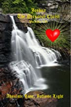 Absolute Love, Infinite Light: Messages from Jeshua ben Joseph (Jesus) (Jeshua, The Personal Christ Book 7) (English Edition)