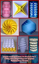 Origami and Kirigami Paper Art Structures No 2: Fold and Cut Patterns and Templates: NeoSpica Paper Structures