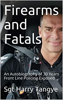 Firearms and Fatals: An Autobiography of 30 years Front Line Policing Exposed (English Edition)