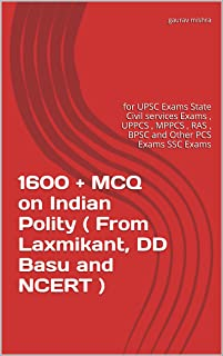 1600 + MCQ on Indian Polity (From Laxmikant, DD Basu and NCERT): for UPSC Exams State Civil services Exams, UPPCS, MPPCS, RAS, BPSC and Other PCS Exams SSC Exams
