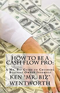 How to Be a Cash Flow Pro: A Mr. Biz Guide to Crushing Business Owner Insomnia (English Edition)