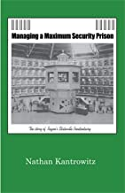 Close Control: Managing a Maximum Security Prison. The story of Ragen's Stateville Penitentiary