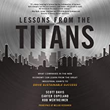 Lessons from the Titans: What Companies in the New Economy Can Learn from the Great Industrial Giants to Drive Sustainable...