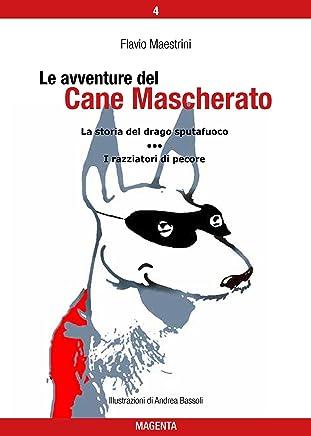 Le avventure del Cane Mascherato (volume 4): La storia del drago sputafuoco - I razziatori di pecore