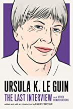 Ursula K. Le Guin: The Last Interview: and Other Conversations (The Last Interview Series)