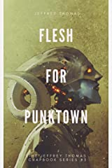 Flesh for Punktown: A Trio of Dark Science Fiction Stories (The Jeffrey Thomas Chapbook Series 3) Kindle Edition