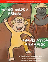 Anansi Helps a Friend / Anansi Ayuda a Un Amigo: A Traditional Jamaican Story in English and Spanish (The Adventures of Anansi in the Great Fern Forest ... en el Gran Bosque de Helechos Book 1)