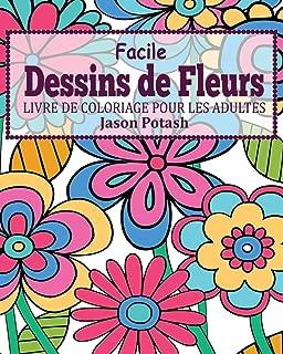 Facile Dessins de Fleurs Livre de Coloriage Pour les Adultes (French Edition)