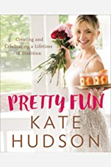 Pretty Fun: Creating and Celebrating a Lifetime of Tradition Kindle Edition