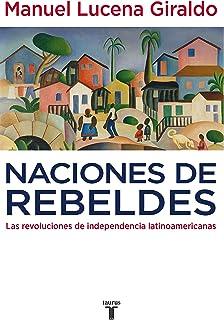 Naciones de rebeldes: Las revoluciones de independencia