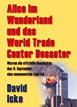 Alice im Wunderland und das World Trade Center Desaster: Warum die offizielle Geschichte des 11. September eine monumental...