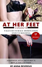 At her Feet Volume II: Tales of Female Domination and Cuckolding: Another Anna Devereux Mega-Collection (English Edition)