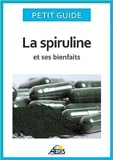 La spiruline et ses bienfaits: Les vertus de l'algue bleu-vert... (French Edition)