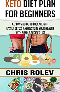 Keto Diet Plan for Beginners: A 7 Days Guide to Lose Weight, Easily detox   and Restore your Health with Simple Recipes list