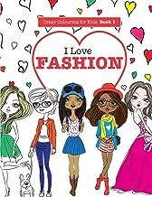 I Love Fashion (Crazy Colouring For Kids) (Volume 1)