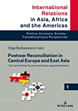 Postwar Reconciliation in Central Europe and East Asia: The Case of Polish-German and Korean-Japanese Relations (International Relations in Asia, Africa and the Americas)