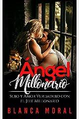 Ángel Millonario: Sexo y Amor Verdadero con el Jefe Millonario (Novela de Romance y Erótica) Versión Kindle
