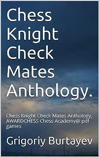 Chess Knight Check Mates Anthology.: Chess Knight Check Mates Anthology, AWARDCHESS Chess Academy@ pdf games